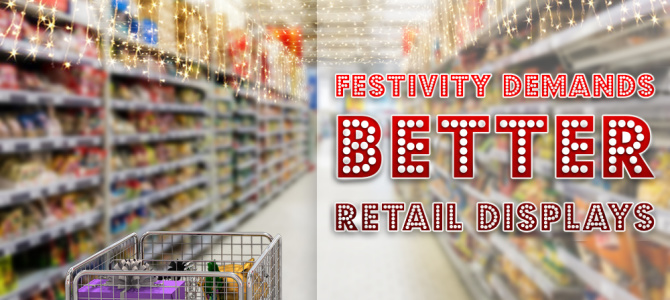 Festivity Demands Better Retail Displays